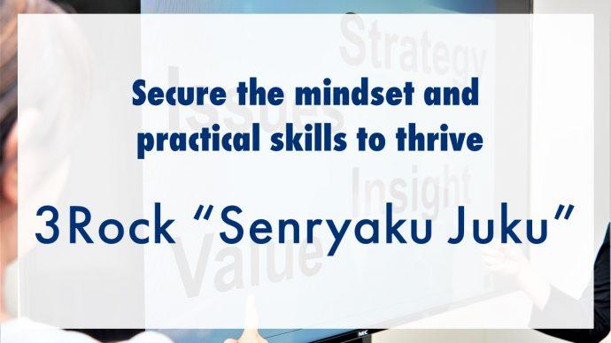 "Secure the mindset and practical skills to thrive 3Rock ""Senryaku Juku"""